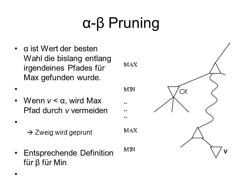 α-β Pruning α ist Wert der besten Wahl die bislang entlang irgendeines Pfades für Max gefunden wurde. Wenn v < α, wird Max Pfad durch v vermeiden Zwei