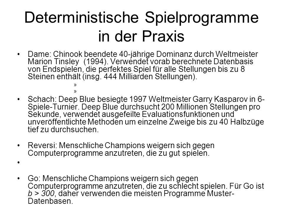 Deterministische Spielprogramme in der Praxis Dame: Chinook beendete 40-jährige Dominanz durch Weltmeister Marion Tinsley (1994). Verwendet vorab bere