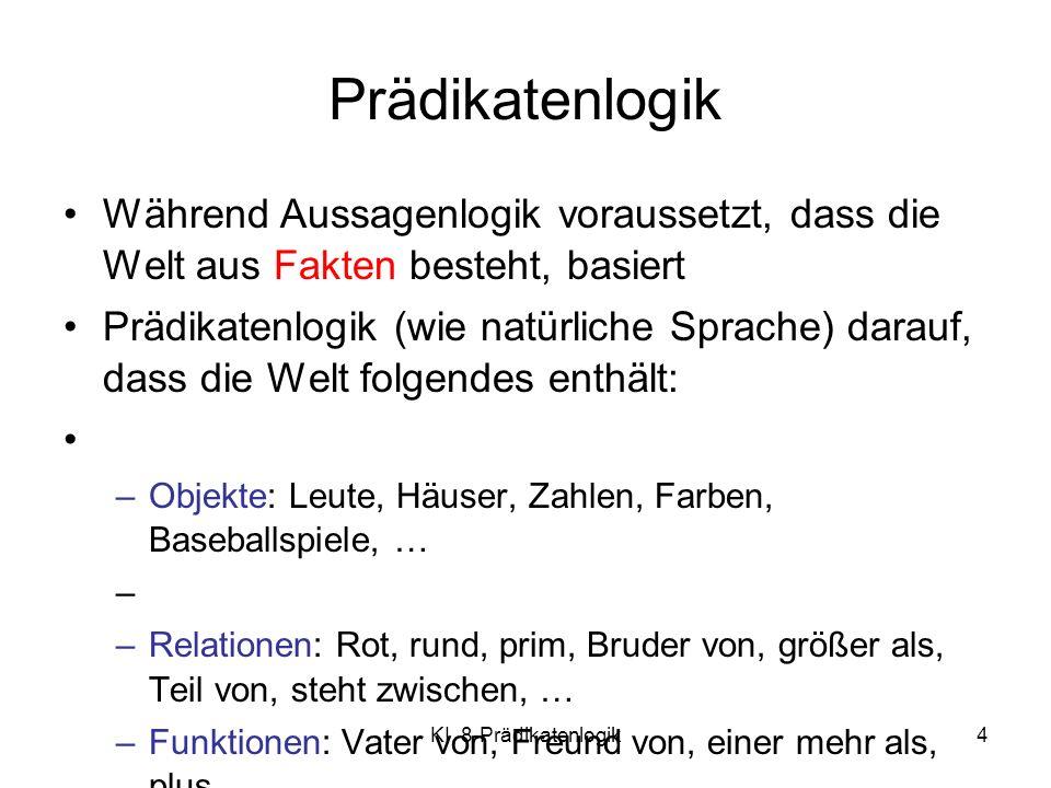 KI 8-Prädikatenlogik5 Syntax von FOL: Grundelemente Konstanten KingJohn, 2, Stuttgart,...