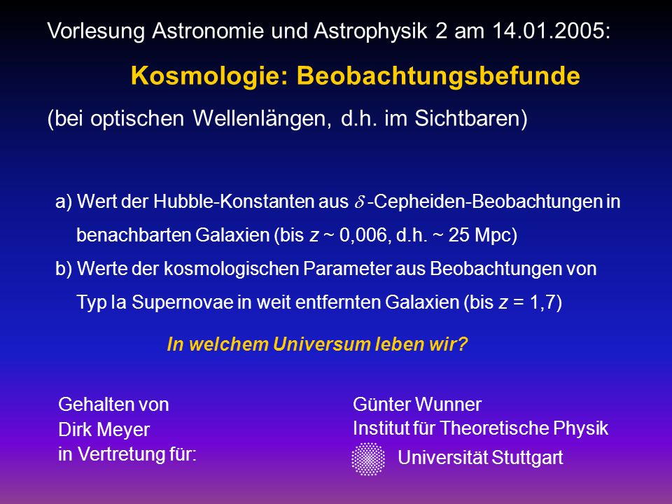 Vorlesung Astronomie und Astrophysik 2 am 14.01.2005: Kosmologie: Beobachtungsbefunde (bei optischen Wellenlängen, d.h. im Sichtbaren) a) Wert der Hub
