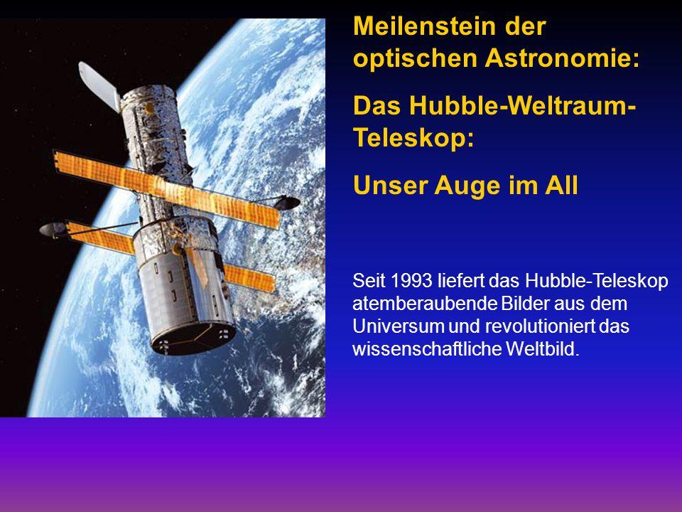 Meilenstein der optischen Astronomie: Das Hubble-Weltraum- Teleskop: Unser Auge im All Seit 1993 liefert das Hubble-Teleskop atemberaubende Bilder aus dem Universum und revolutioniert das wissenschaftliche Weltbild.