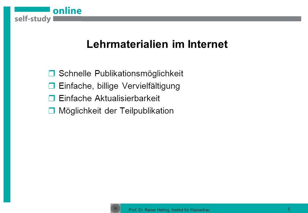 Prof. Dr. Rainer Helmig, Institut für Wasserbau 5 Lehrmaterialien im Internet Schnelle Publikationsmöglichkeit Einfache, billige Vervielfältigung Einf