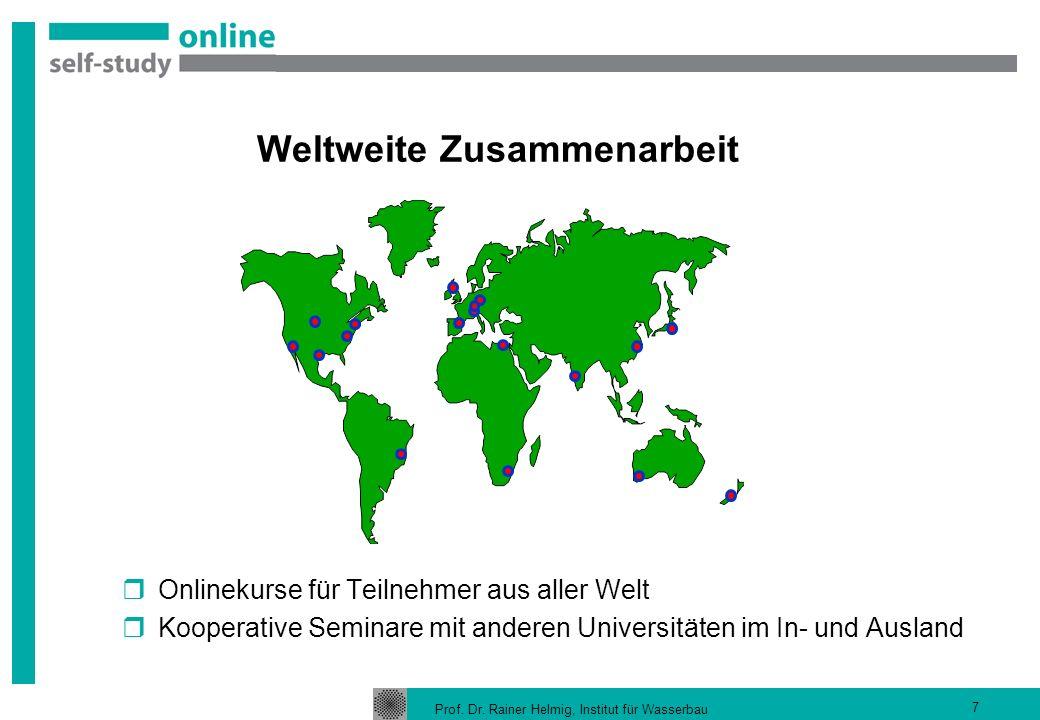 Prof. Dr. Rainer Helmig, Institut für Wasserbau 7 Weltweite Zusammenarbeit Onlinekurse für Teilnehmer aus aller Welt Kooperative Seminare mit anderen