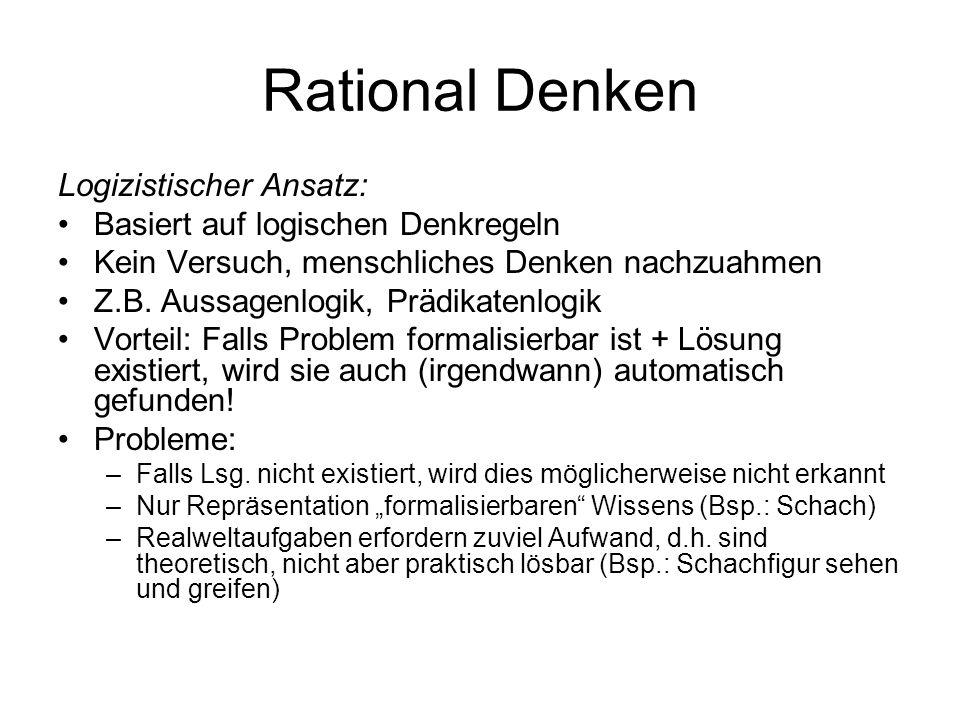 Rational Denken Logizistischer Ansatz: Basiert auf logischen Denkregeln Kein Versuch, menschliches Denken nachzuahmen Z.B.