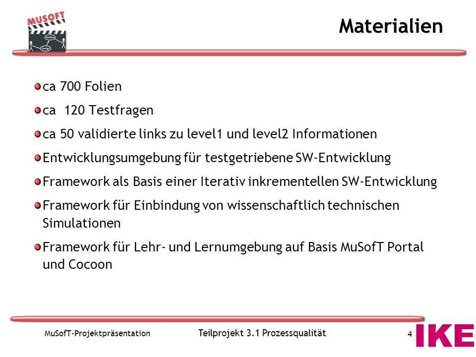 MuSofT-Projektpräsentation Teilprojekt 3.1 Prozessqualität 4 Materialien ca 700 Folien ca 120 Testfragen ca 50 validierte links zu level1 und level2 I