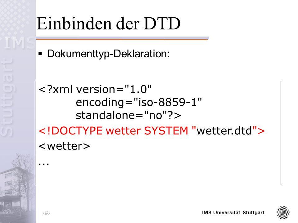 IMS Universität Stuttgart 13 DTD für Wetterdaten (3) <temperatur morgens= 3 mittags= 18 abends= 16 nachts= 7 />