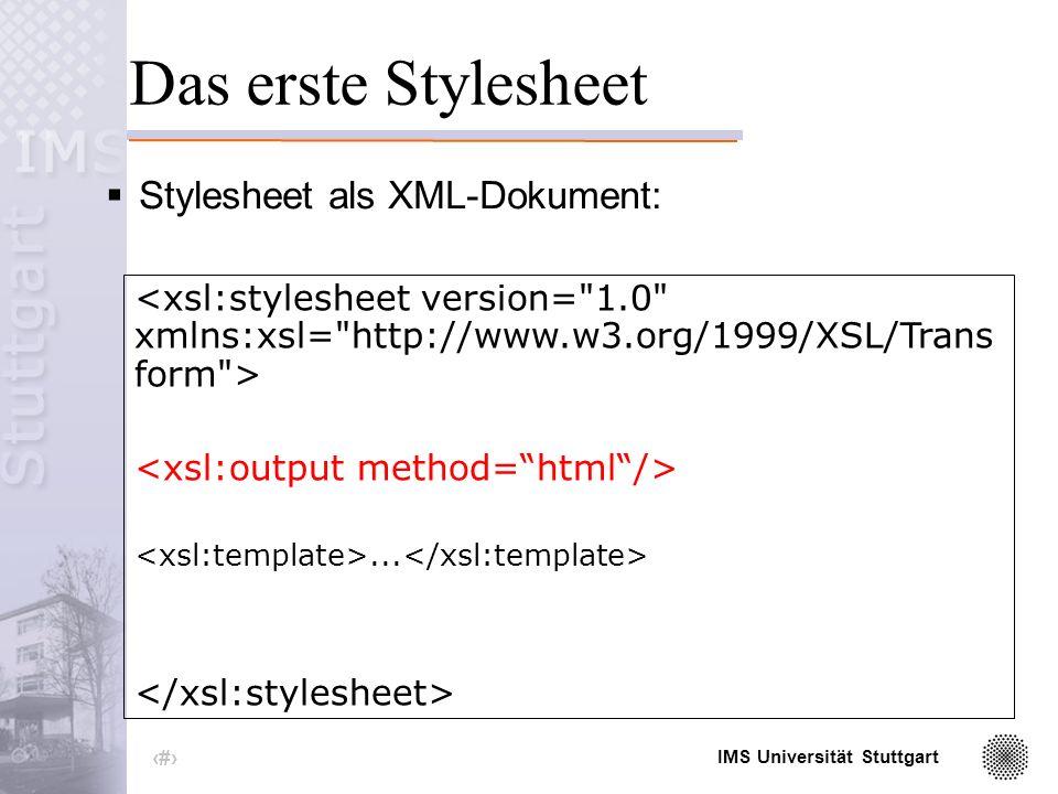 IMS Universität Stuttgart 26 Das erste Stylesheet Stylesheet als XML-Dokument:...