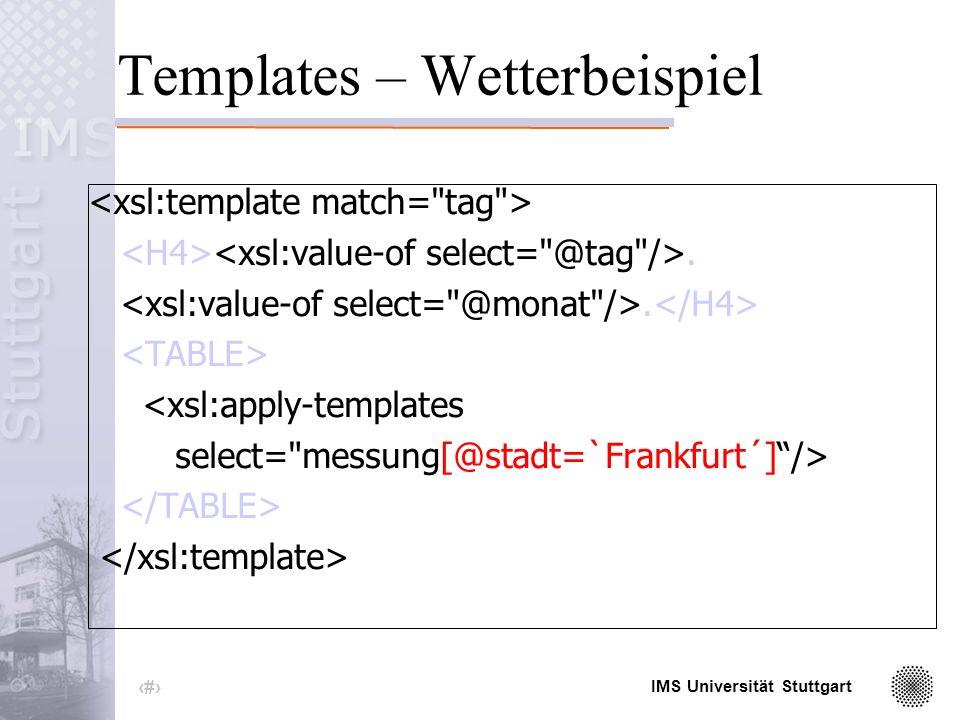 IMS Universität Stuttgart 33 Templates – Wetterbeispiel. <xsl:apply-templates select= messung/>