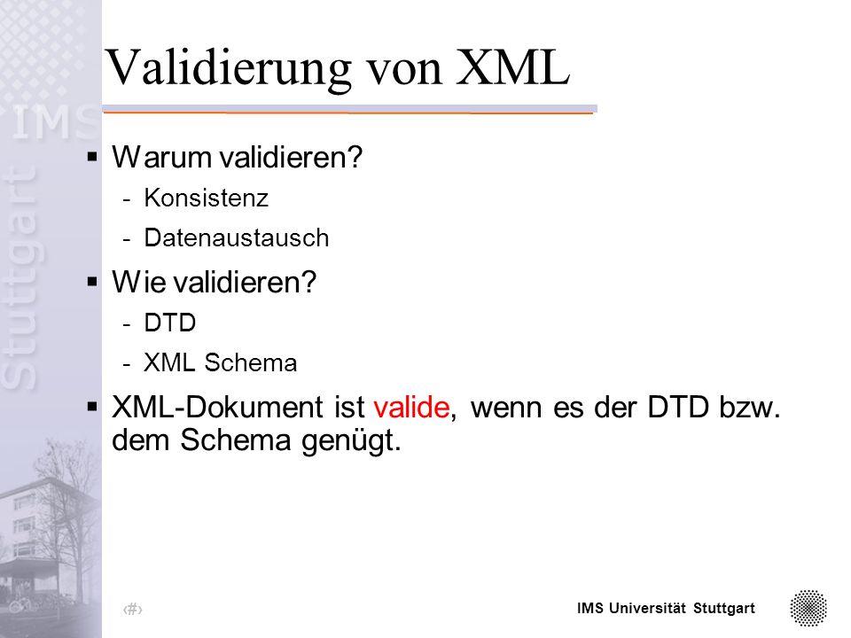IMS Universität Stuttgart 8 Wohlgeformtes XML Header eines XML-Dokuments < xml version= 1.0 encoding= iso-8859-1 standalone= yes > XML-Dokument ist wohlgeformt, wenn es der XML-Syntax folgt.