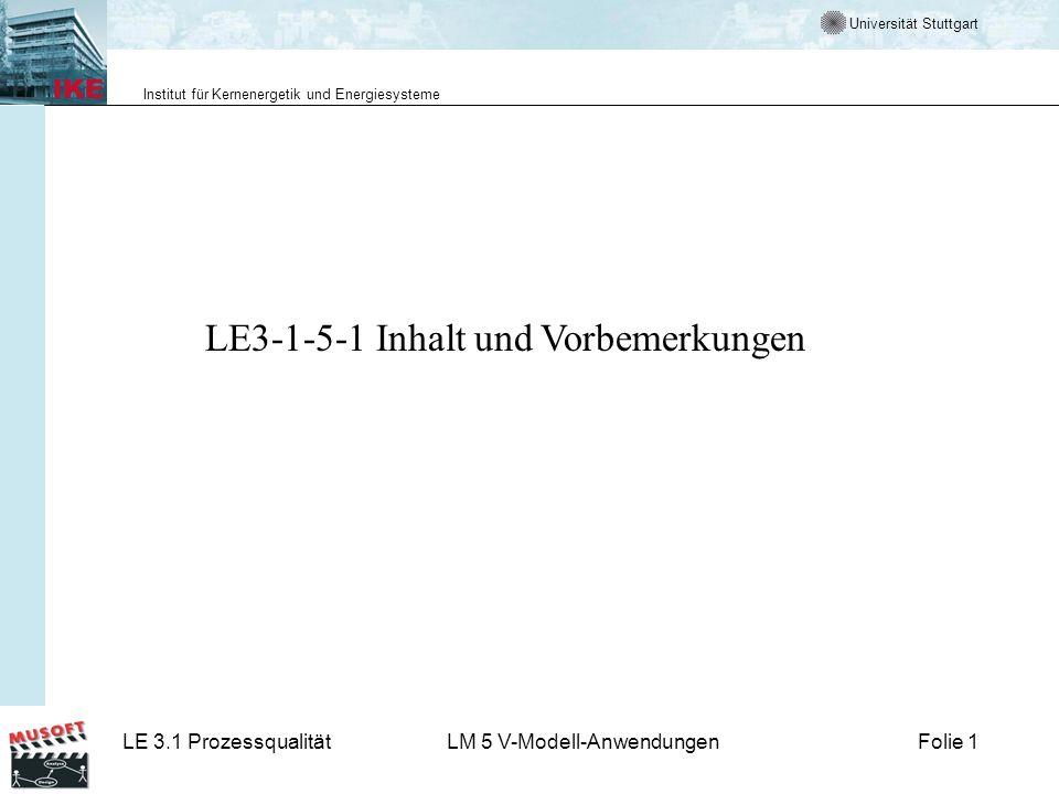 Universität Stuttgart Institut für Kernenergetik und Energiesysteme LE 3.1 ProzessqualitätLM 5 V-Modell-AnwendungenFolie 1 LE3-1-5-1 Inhalt und Vorbem