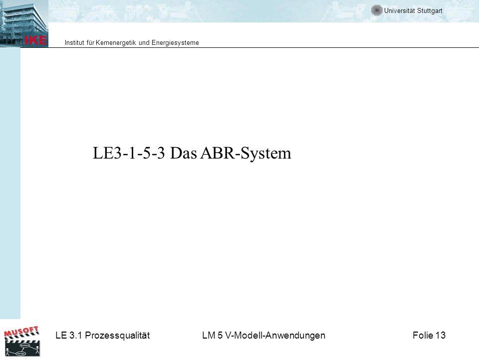 Universität Stuttgart Institut für Kernenergetik und Energiesysteme LE 3.1 ProzessqualitätLM 5 V-Modell-AnwendungenFolie 13 LE3-1-5-3 Das ABR-System