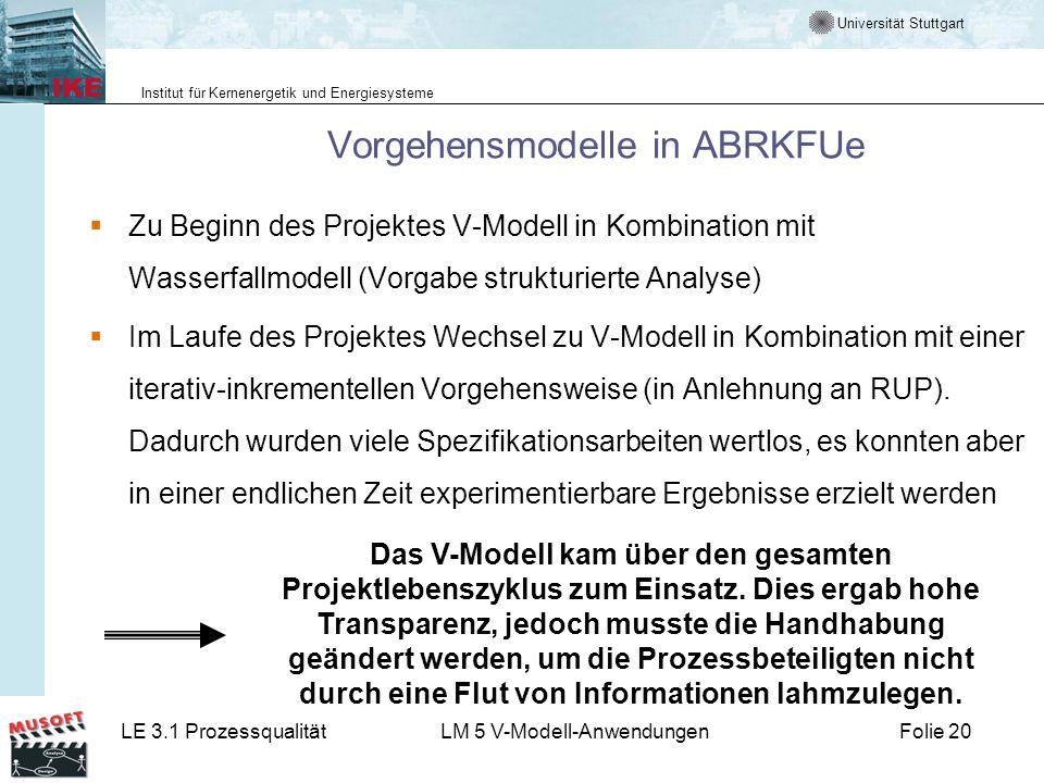 Universität Stuttgart Institut für Kernenergetik und Energiesysteme LE 3.1 ProzessqualitätLM 5 V-Modell-AnwendungenFolie 20 Vorgehensmodelle in ABRKFU