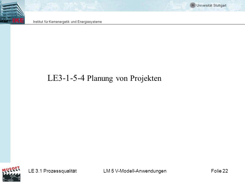 Universität Stuttgart Institut für Kernenergetik und Energiesysteme LE 3.1 ProzessqualitätLM 5 V-Modell-AnwendungenFolie 22 LE3-1-5-4 Planung von Proj
