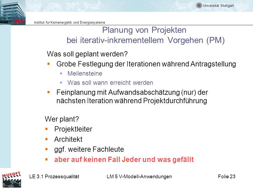 Universität Stuttgart Institut für Kernenergetik und Energiesysteme LE 3.1 ProzessqualitätLM 5 V-Modell-AnwendungenFolie 23 Planung von Projekten bei