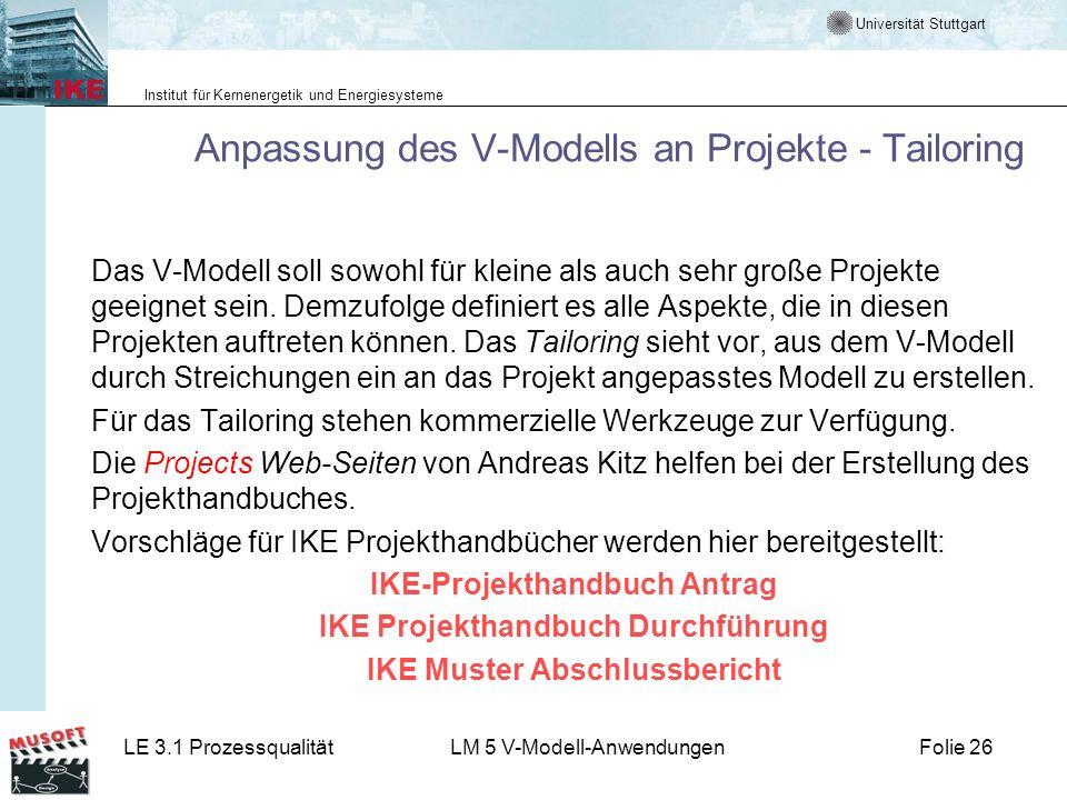 Universität Stuttgart Institut für Kernenergetik und Energiesysteme LE 3.1 ProzessqualitätLM 5 V-Modell-AnwendungenFolie 26 Anpassung des V-Modells an