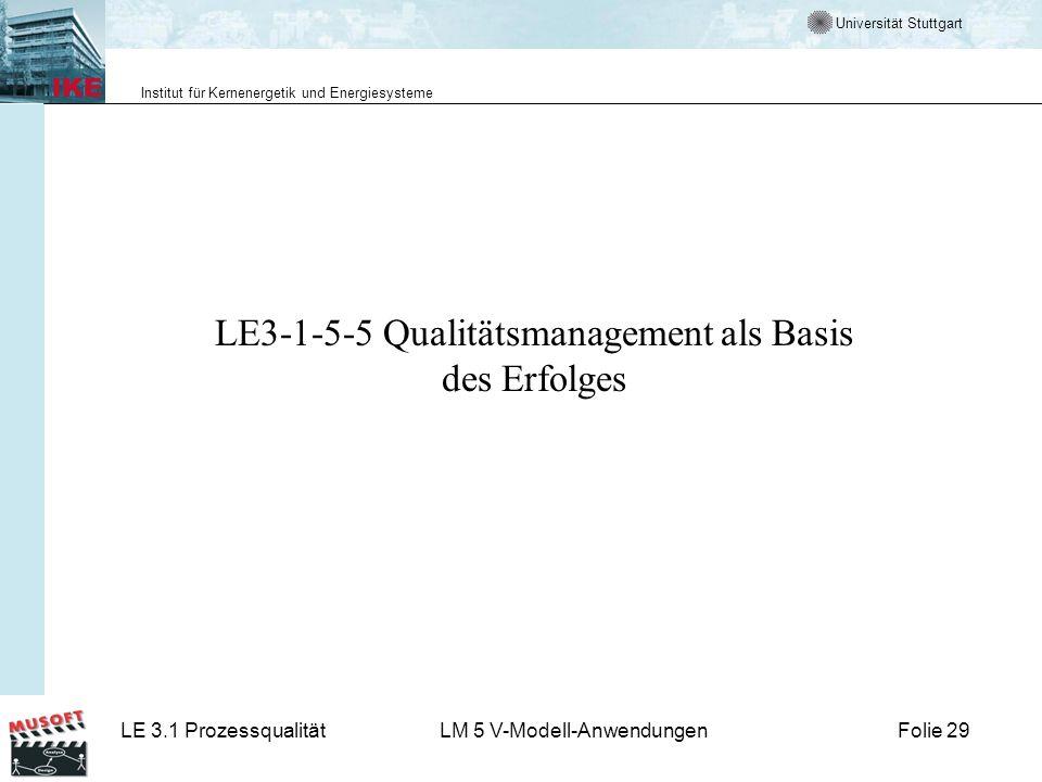Universität Stuttgart Institut für Kernenergetik und Energiesysteme LE 3.1 ProzessqualitätLM 5 V-Modell-AnwendungenFolie 29 LE3-1-5-5 Qualitätsmanagem
