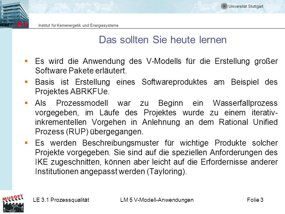 Universität Stuttgart Institut für Kernenergetik und Energiesysteme LE 3.1 ProzessqualitätLM 5 V-Modell-AnwendungenFolie 3 Das sollten Sie heute lerne