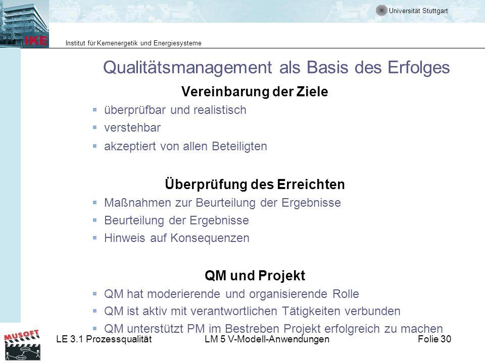 Universität Stuttgart Institut für Kernenergetik und Energiesysteme LE 3.1 ProzessqualitätLM 5 V-Modell-AnwendungenFolie 30 Qualitätsmanagement als Ba