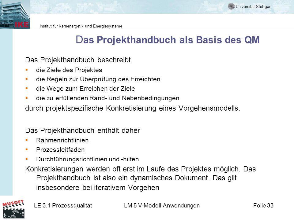 Universität Stuttgart Institut für Kernenergetik und Energiesysteme LE 3.1 ProzessqualitätLM 5 V-Modell-AnwendungenFolie 33 D as Projekthandbuch als B