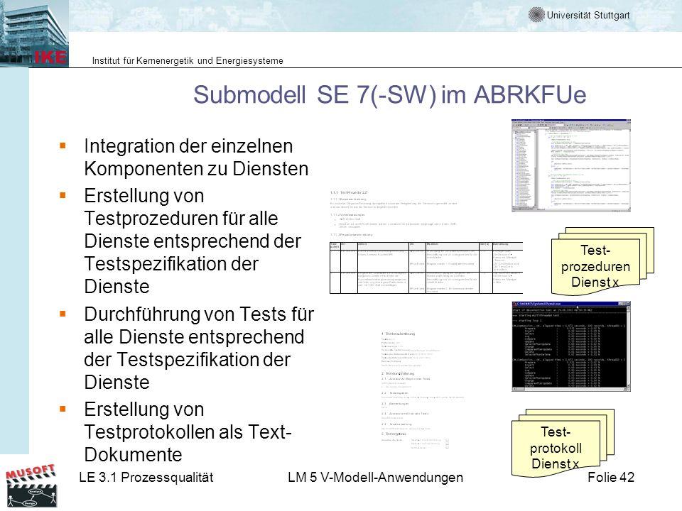 Universität Stuttgart Institut für Kernenergetik und Energiesysteme LE 3.1 ProzessqualitätLM 5 V-Modell-AnwendungenFolie 42 Submodell SE 7(-SW) im ABR