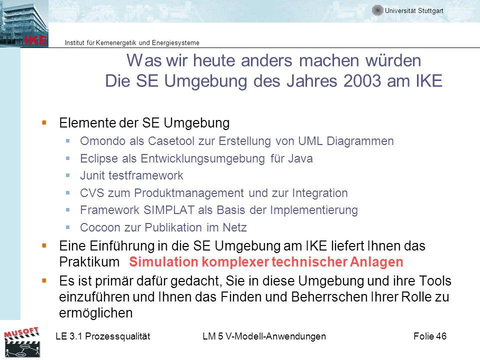 Universität Stuttgart Institut für Kernenergetik und Energiesysteme LE 3.1 ProzessqualitätLM 5 V-Modell-AnwendungenFolie 46 Was wir heute anders mache