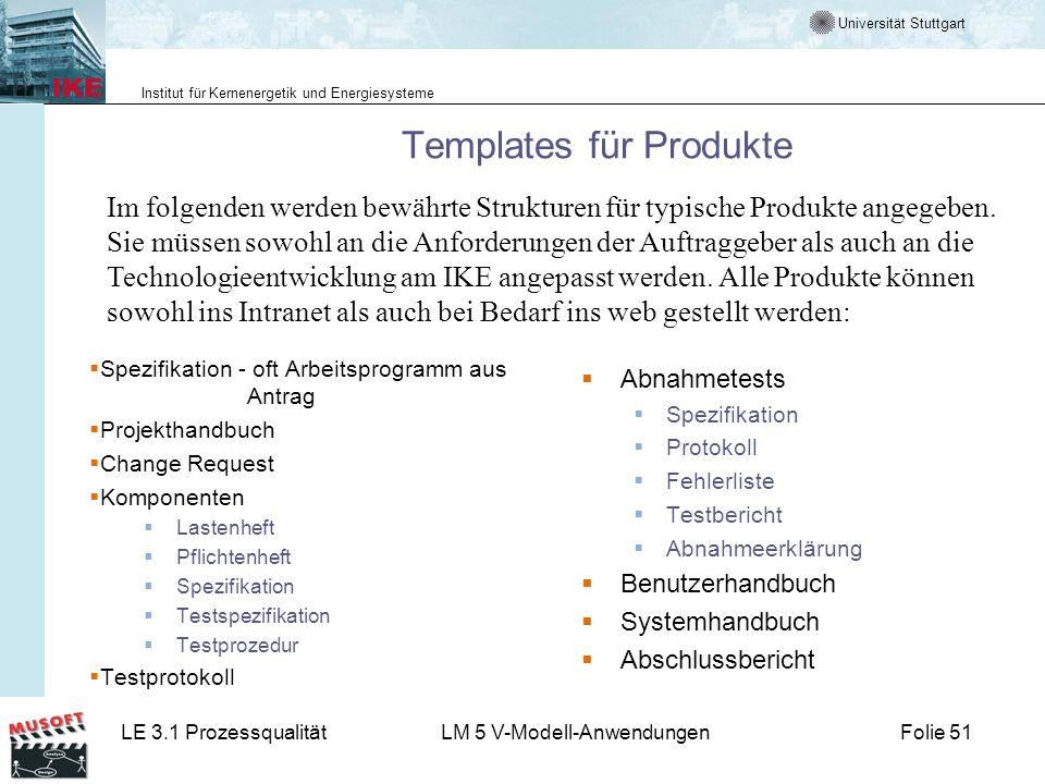Universität Stuttgart Institut für Kernenergetik und Energiesysteme LE 3.1 ProzessqualitätLM 5 V-Modell-AnwendungenFolie 51 Templates für Produkte Spe