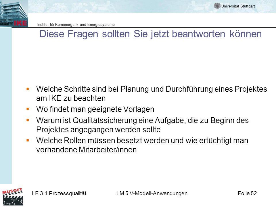 Universität Stuttgart Institut für Kernenergetik und Energiesysteme LE 3.1 ProzessqualitätLM 5 V-Modell-AnwendungenFolie 52 Diese Fragen sollten Sie j