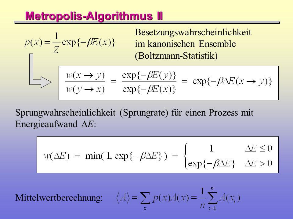 Metropolis-Algorithmus II Besetzungswahrscheinlichkeit im kanonischen Ensemble (Boltzmann-Statistik) Sprungwahrscheinlichkeit (Sprungrate) für einen P