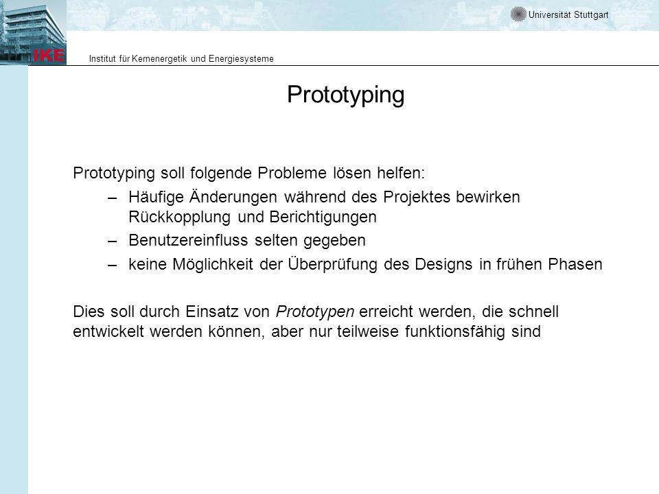 Universität Stuttgart Institut für Kernenergetik und Energiesysteme Prototyping Prototyping soll folgende Probleme lösen helfen: –Häufige Änderungen w