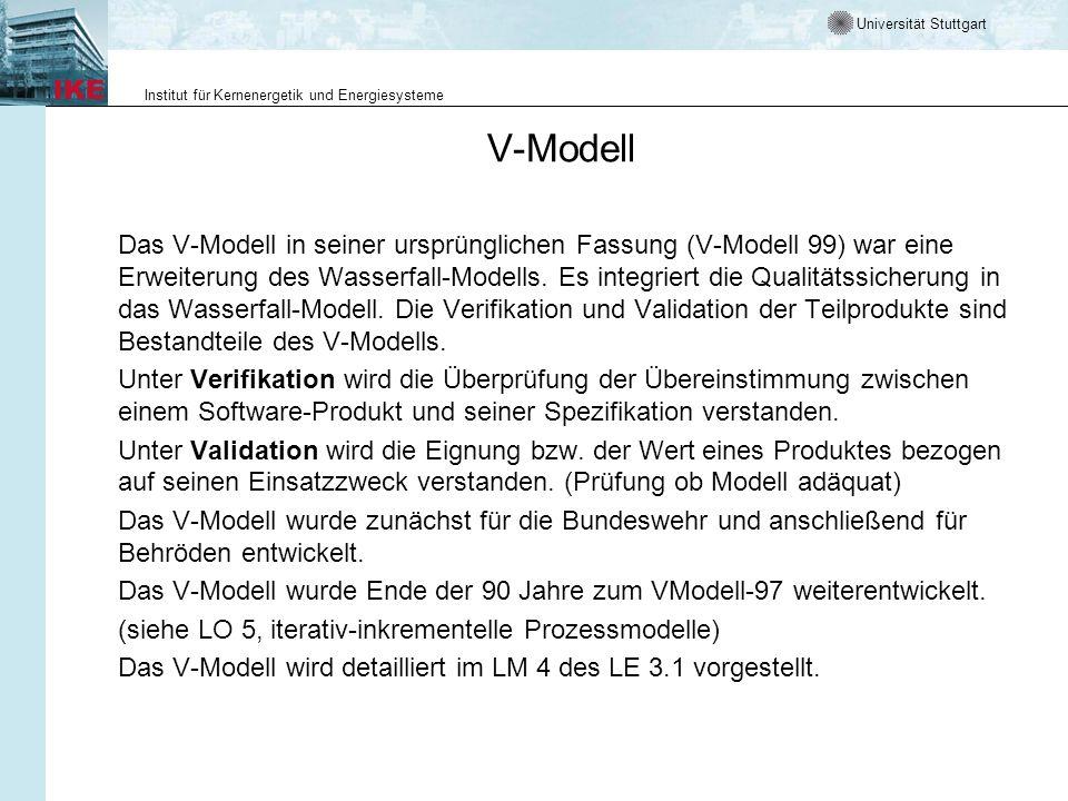 Universität Stuttgart Institut für Kernenergetik und Energiesysteme V-Modell Das V-Modell in seiner ursprünglichen Fassung (V-Modell 99) war eine Erweiterung des Wasserfall-Modells.