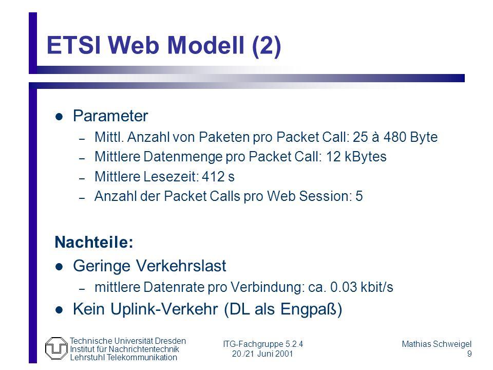 Technische Universität Dresden Institut für Nachrichtentechnik Lehrstuhl Telekommunikation Mathias Schweigel 9 ITG-Fachgruppe 5.2.4 20./21 Juni 2001 ETSI Web Modell (2) Parameter – Mittl.