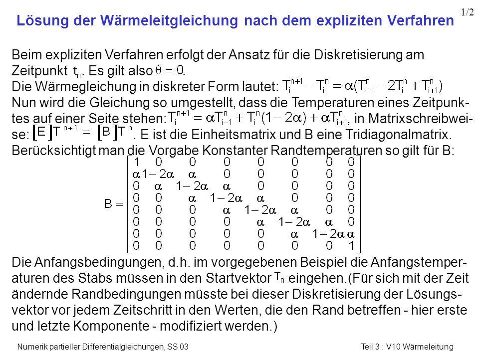 Numerik partieller Differentialgleichungen, SS 03 Teil 3 : V10 Wärmeleitung 2/2 Um das Gleichungssystem, zu lösen, kann die Einheits- matrix wegfallen und der jeweils neu berechnete Temperatur- vektor wird rekursiv als Ausgangsvektor für den folgenden Zeitschritt benützt.