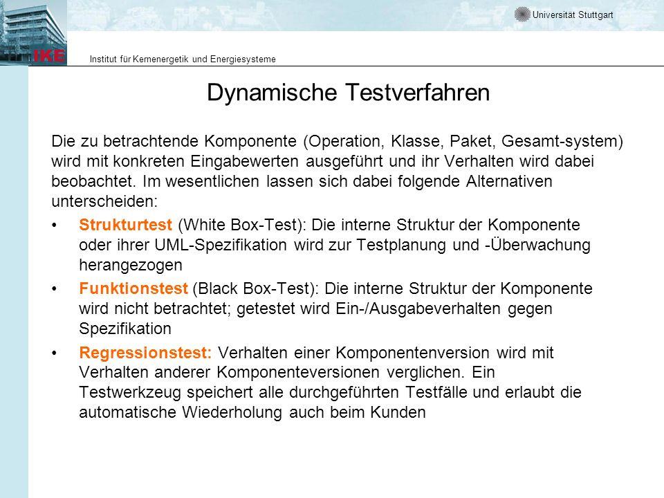 Universität Stuttgart Institut für Kernenergetik und Energiesysteme Dynamische Testverfahren Die zu betrachtende Komponente (Operation, Klasse, Paket,