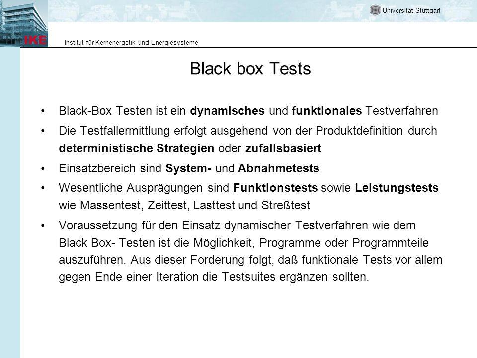 Universität Stuttgart Institut für Kernenergetik und Energiesysteme Black box Tests Black-Box Testen ist ein dynamisches und funktionales Testverfahre