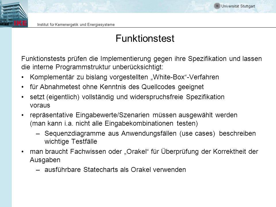 Universität Stuttgart Institut für Kernenergetik und Energiesysteme Funktionale Äquivalenzklassenbildung Bei der funktionalen Äquivalenzklassenbildung werden die Definitionsbereiche der Eingabedaten und die Wertebereiche der Ausgabedaten in Äquivalenzklassen aufgeteilt.