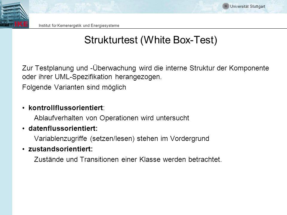 Universität Stuttgart Institut für Kernenergetik und Energiesysteme Testabdeckung Beim White Box Test liegt der Programmcode offen, Kontrollfluss, Datenfluss und Verhalten unter vorgegebenen Zuständen sind angebbar.
