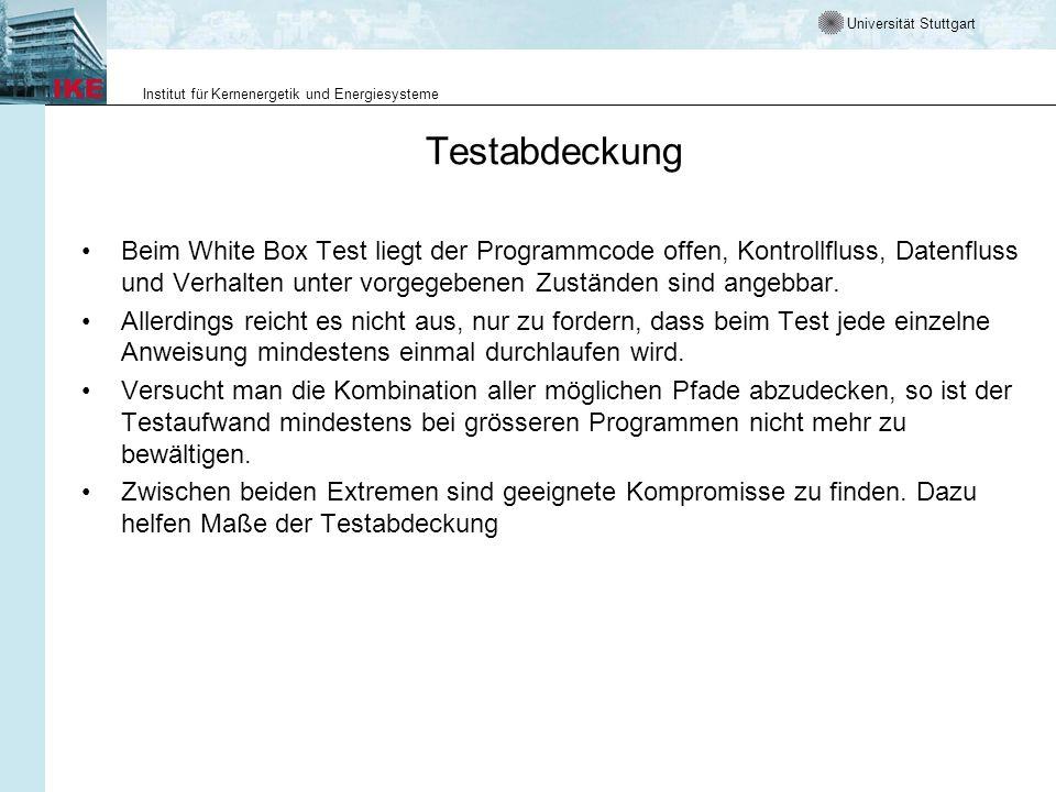 Universität Stuttgart Institut für Kernenergetik und Energiesysteme Testabdeckung Beim White Box Test liegt der Programmcode offen, Kontrollfluss, Dat