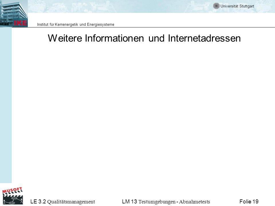 Universität Stuttgart Institut für Kernenergetik und Energiesysteme LE 3.2 Qualitätsmanagement Folie 19LM 13 Testumgebungen - Abnahmetests Weitere Informationen und Internetadressen