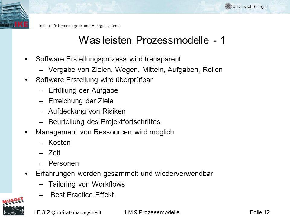 Universität Stuttgart Institut für Kernenergetik und Energiesysteme LE 3.2 Qualitätsmanagement Folie 12LM 9 Prozessmodelle Was leisten Prozessmodelle
