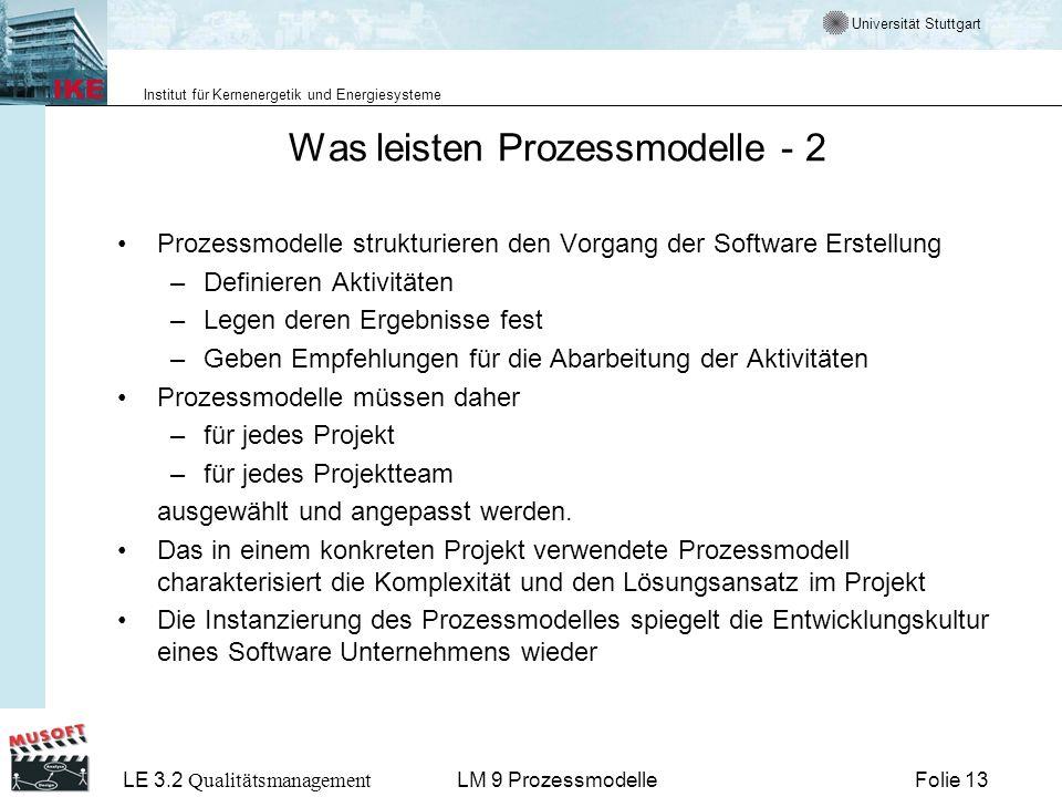 Universität Stuttgart Institut für Kernenergetik und Energiesysteme LE 3.2 Qualitätsmanagement Folie 13LM 9 Prozessmodelle Was leisten Prozessmodelle