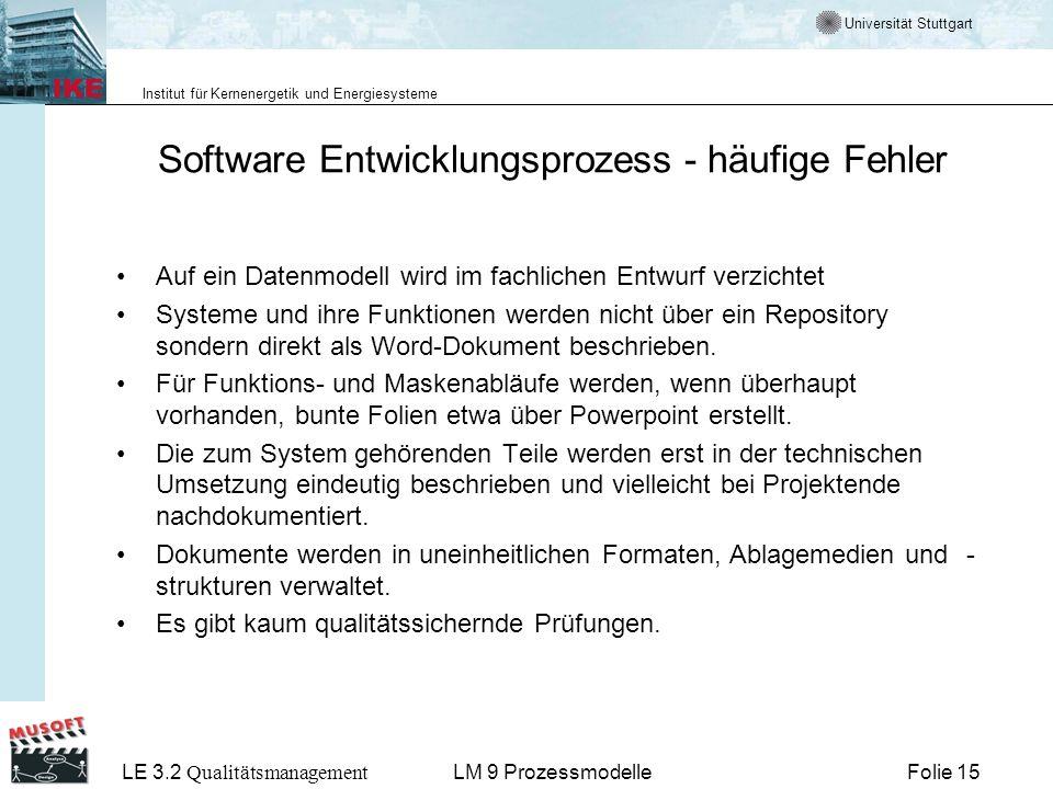 Universität Stuttgart Institut für Kernenergetik und Energiesysteme LE 3.2 Qualitätsmanagement Folie 15LM 9 Prozessmodelle Software Entwicklungsprozes
