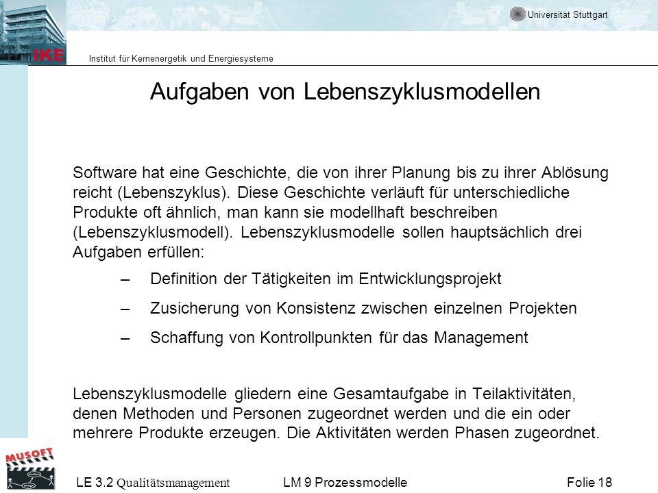 Universität Stuttgart Institut für Kernenergetik und Energiesysteme LE 3.2 Qualitätsmanagement Folie 18LM 9 Prozessmodelle Aufgaben von Lebenszyklusmo