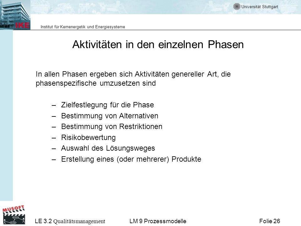 Universität Stuttgart Institut für Kernenergetik und Energiesysteme LE 3.2 Qualitätsmanagement Folie 26LM 9 Prozessmodelle Aktivitäten in den einzelne