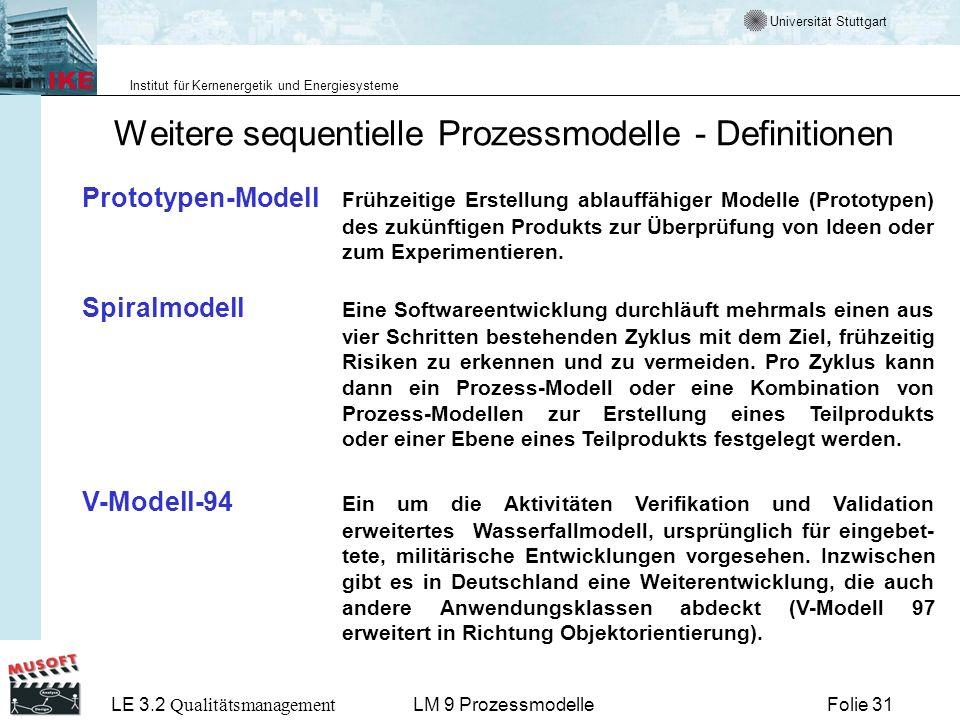 Universität Stuttgart Institut für Kernenergetik und Energiesysteme LE 3.2 Qualitätsmanagement Folie 31LM 9 Prozessmodelle Weitere sequentielle Prozes