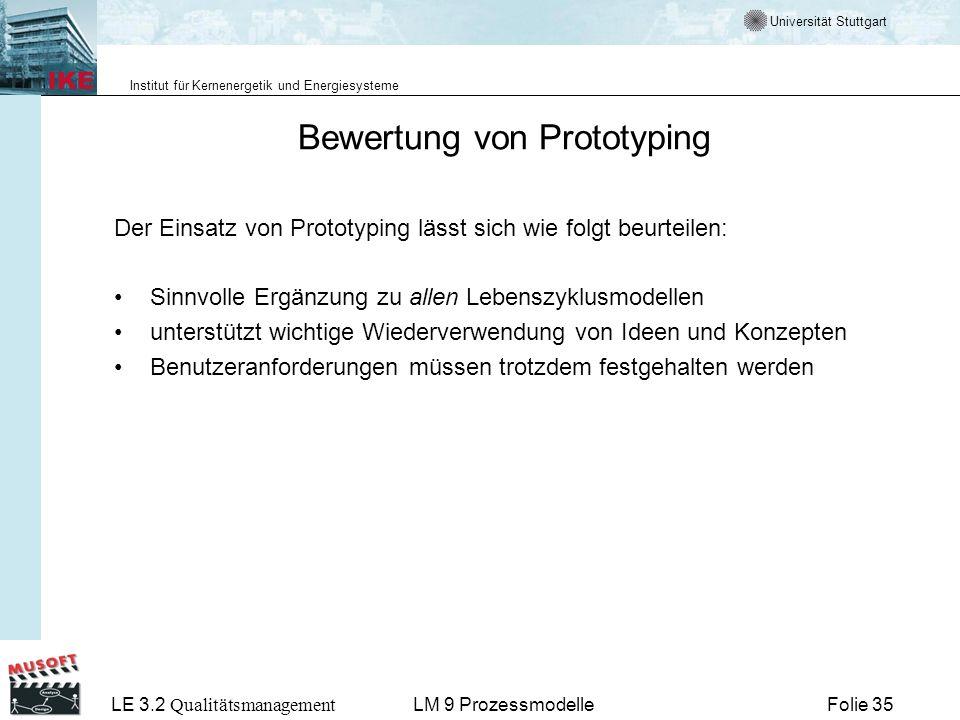 Universität Stuttgart Institut für Kernenergetik und Energiesysteme LE 3.2 Qualitätsmanagement Folie 35LM 9 Prozessmodelle Bewertung von Prototyping D