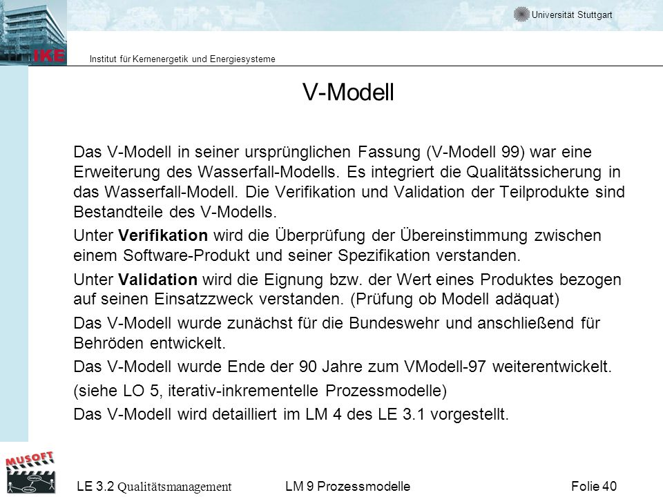 Universität Stuttgart Institut für Kernenergetik und Energiesysteme LE 3.2 Qualitätsmanagement Folie 40LM 9 Prozessmodelle V-Modell Das V-Modell in se