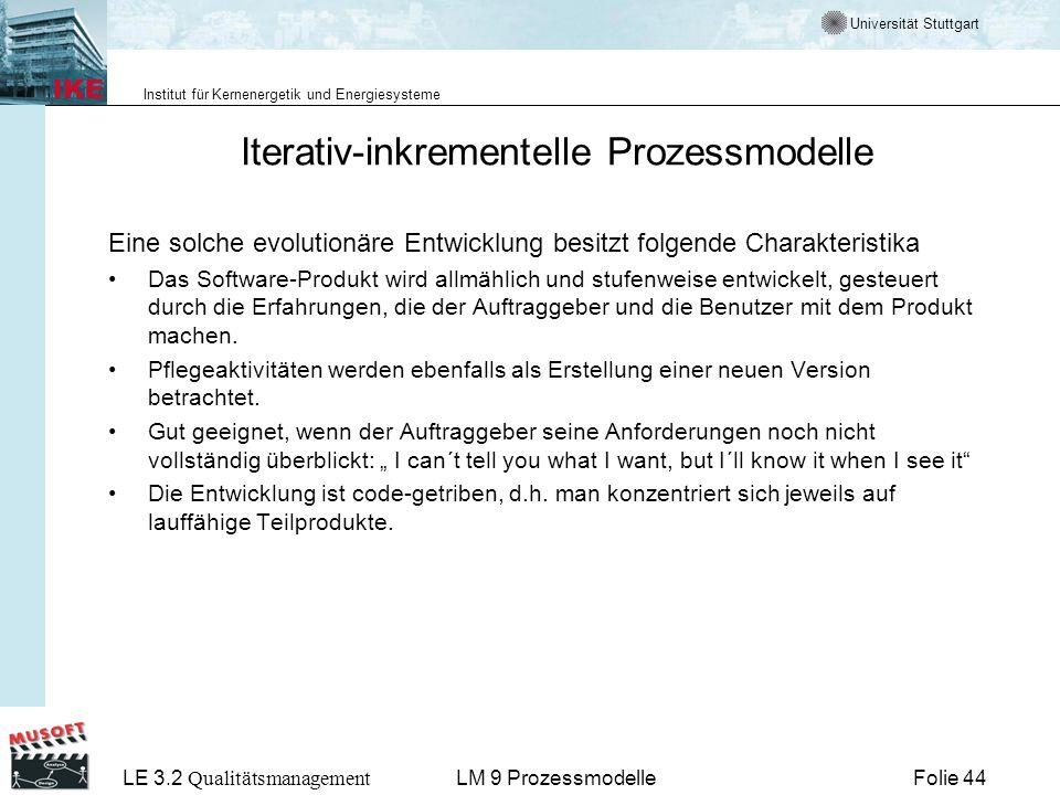 Universität Stuttgart Institut für Kernenergetik und Energiesysteme LE 3.2 Qualitätsmanagement Folie 44LM 9 Prozessmodelle Iterativ-inkrementelle Proz