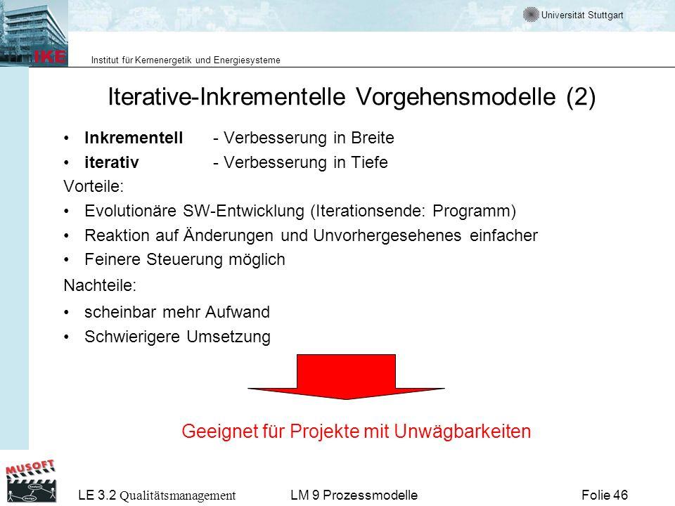Universität Stuttgart Institut für Kernenergetik und Energiesysteme LE 3.2 Qualitätsmanagement Folie 46LM 9 Prozessmodelle Iterative-Inkrementelle Vor