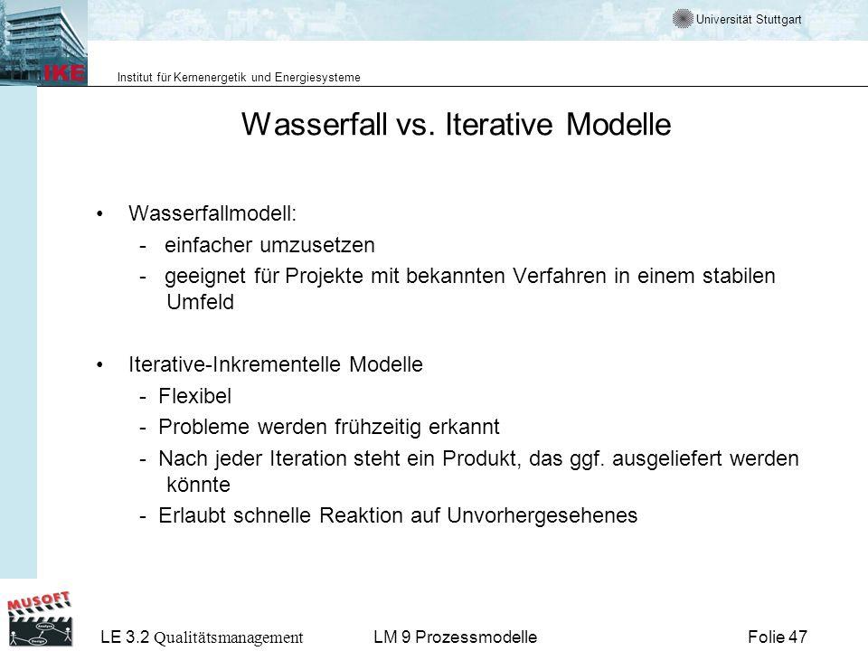 Universität Stuttgart Institut für Kernenergetik und Energiesysteme LE 3.2 Qualitätsmanagement Folie 47LM 9 Prozessmodelle Wasserfall vs. Iterative Mo