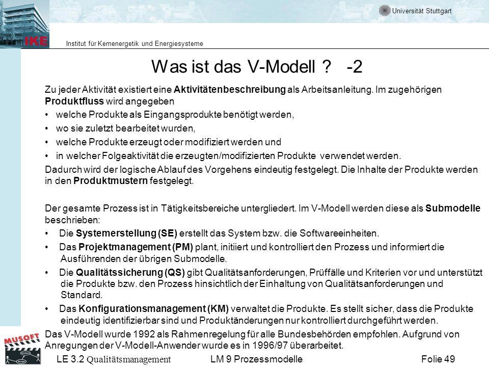 Universität Stuttgart Institut für Kernenergetik und Energiesysteme LE 3.2 Qualitätsmanagement Folie 49LM 9 Prozessmodelle Was ist das V-Modell ? -2 Z